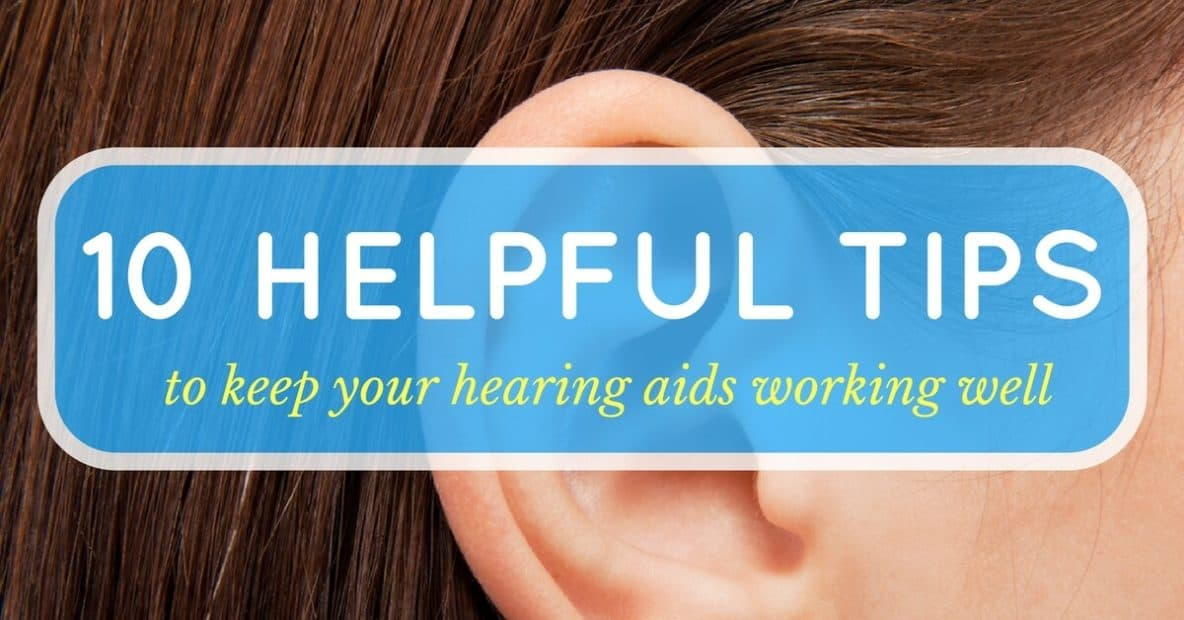 10 Helpful Tips to Keep Your Hearing Aids Working Well