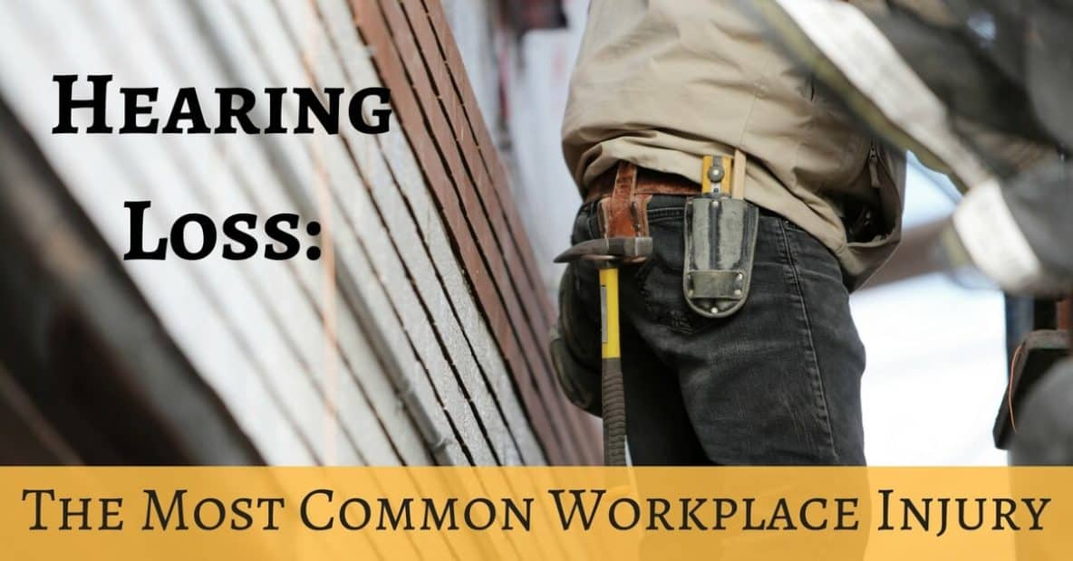 Hearing Loss: The Most Common Workplace Injury