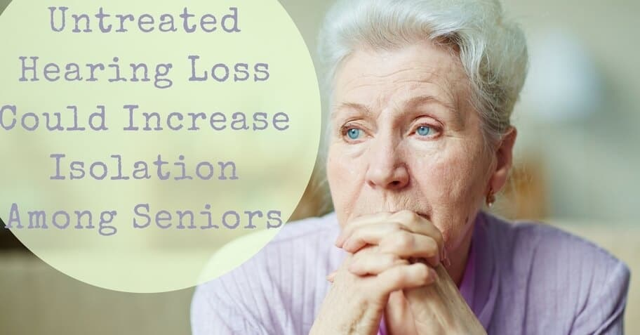 Untreated Hearing Loss Could Increase Isolation Among Seniors