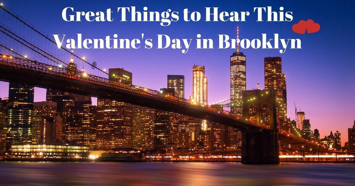 great things to hear on valentine 39 s day in brooklyn. Black Bedroom Furniture Sets. Home Design Ideas